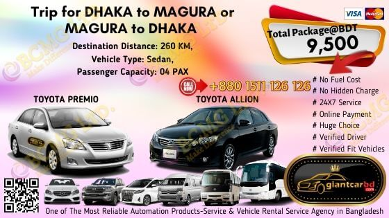 Destination: Dhaka To Magura or Magura To Dhaka Car Name: Toyota Premio or Toyota Allion Destination Distance: 260KM Vehicle Type: Sedan Passenger Capacity: 04 PAX Contact: +88-01511-126126